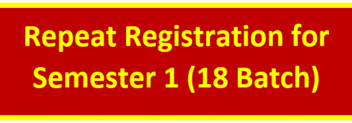 Repeat Registration for Semester 1 (18th Batch)
