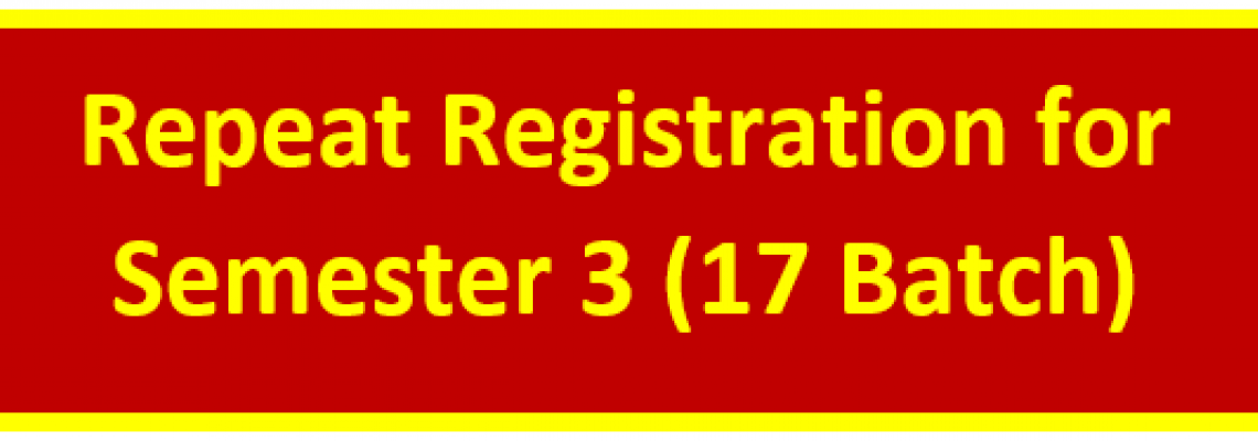 Repeat Registration for Semester 3 (17th Batch)
